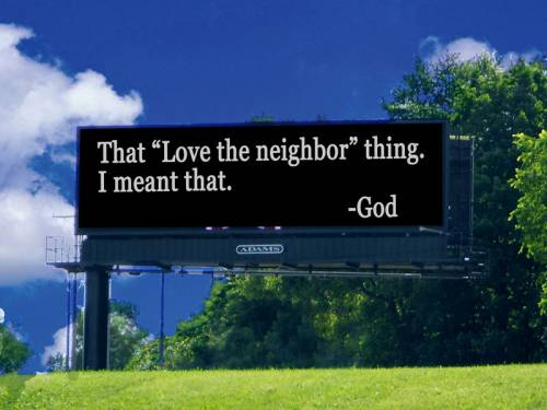 "Billboard that reads, ""That love thy neighbor thing. I meant that"" signed God."